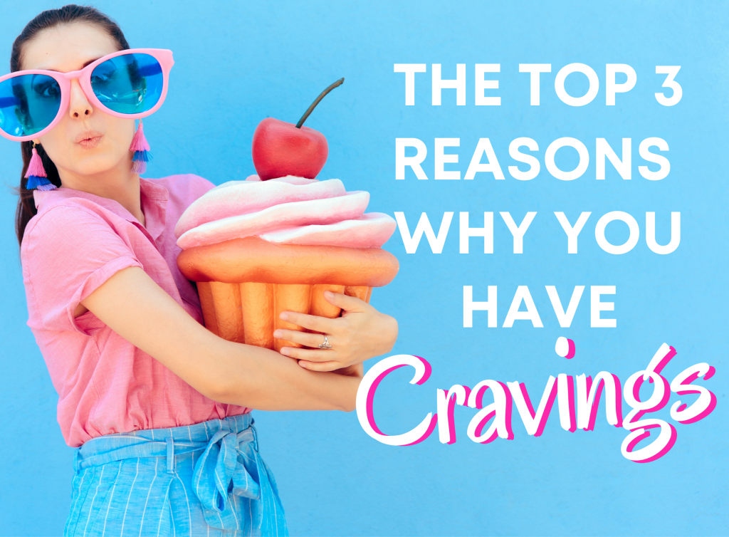 """A woman holding a giant cupcake in her arms next to the title """"The Top 3 Reasons Why You have cravings"""""""